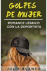 Golpes de Mujer: Romance Lésbico con la Deportista (Novela de Romance y Erótica Lésbica) Versión Kindle