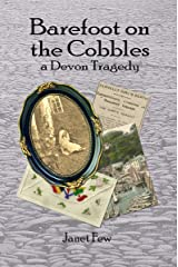 Barefoot on the Cobbles: a Devon tragedy Kindle Edition