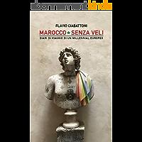 Marocco Senza Veli: Diari di viaggio di un millennial europeo (Italian Edition)