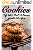 COOKIES: THE TOP 250 MOST DELICIOUS COOKIE RECIPES (Cookie recipe book, cookie bars, making cookies, best cookie recipes…