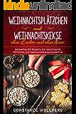 Weihnachtsplätzchen  und  Weihnachtskekse ohne Zucker und ohne Nüsse Die besten 100 Rezepte für Weihnachts Plätzchen und Weihnachtskekse zuckerfrei (German Edition)