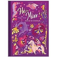 Hé, Miss ! Journal de Gratitude pour les filles: Carnet pour cultiver le bonheur, développer la confiance en soi par la…