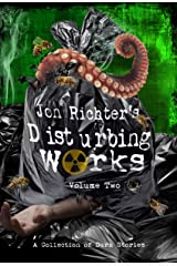Jon Richter's Disturbing Works (Volume Two): Another Collection Of Dark Stories Kindle Edition