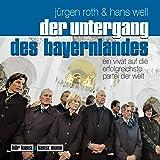 Der Untergang des Bayernlandes. Ein Vivat auf die erfolgreichste Partei der Welt