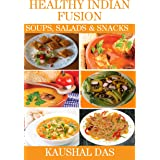 Healthy Indian Fusion Soups, Salads and Snacks