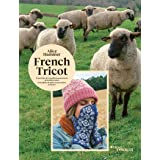 French tricot: 11 portraits de travailleurs passionnés de la filière laine - 10 modèles de pulls et accessoires à tricoter