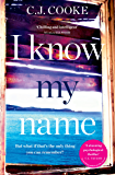 I Know My Name: An absolutely chilling thriller that you won't be able to put down