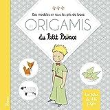 Les origamis du Petit Prince : Des modèles et tous les plis de base