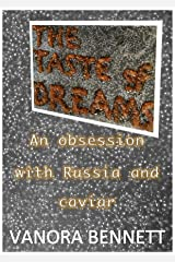 The Taste of Dreams: An Obsession with Russia and Caviar Kindle Edition
