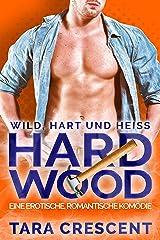 Hard Wood - Wild, Hart und Heiß: Eine Heiße, Romantische Komödie Kindle Ausgabe