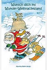 Wünsch dich in Wunder-Weihnachtsland Band 11: Erzählungen, Märchen und Gedichte zur Advents- und Weihnachtszeit (Wünsch dich ins Wunder-Weihnachtsland) Kindle Ausgabe