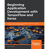 Beginning Application Development with TensorFlow and Keras: Learn to design, develop, train, and deploy TensorFlow and…