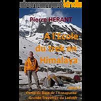A l'école du trek en Himalaya: Tome 1 Camp de Base de l'Annapurna Grande Traversée du Ladakh