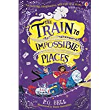 The Train to Impossible Places: 1 (Train to Impossible Places Adventures)
