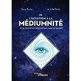 De l'intuition à la médiumnité, il n'y a qu'un pas !: Et si vous étiez déjà médium, sans le savoir ?