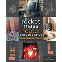 The Rocket Mass Heater Builder's Guide: Complete Step-by-Step Construction, Maintenance and Troubleshooting (English…