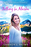 Falling for Alaska (An Alaska Dream Romance Book 1) (English Edition)