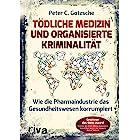 Tödliche Medizin und organisierte Kriminalität: Wie die Pharmaindustrie unser Gesundheitswesen korrumpiert (German Edition)