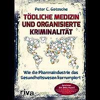 Tödliche Medizin und organisierte Kriminalität: Wie die Pharmaindustrie unser Gesundheitswesen korrumpiert (German…