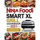 Ninja Foodi Smart XL Grill Cookbook 2021: Easy and Healthy Grill Recipes for Your Whole Family to Master Your NInja Foodi Sma