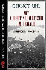 Mit Albert Schweitzer im Urwald: Aufbruch ins Ungewisse (Kindle Single)