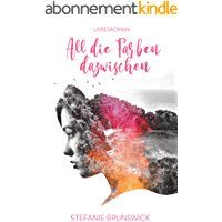 All die Farben dazwischen: Liebesroman (German Edition)