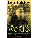 The Complete Works of Leo Tolstoy: Novels, Short Stories, Plays, Memoirs, Letters & Essays on Art, Religion and Politics: Ann