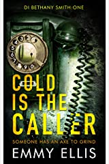 Cold is the Caller: SOMEONE HAS AN AXE TO GRIND (DI Bethany Smith Book 1) Kindle Edition