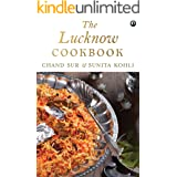 The Lucknow Cookbook: A collection of recipes that celebrates the tehzeeb and nazaakat of Lucknow