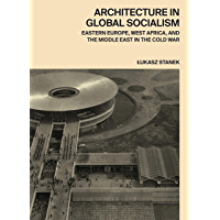 Architecture in Global Socialism: Eastern Europe, West Africa, and the Middle East in the Cold War (English Edition)