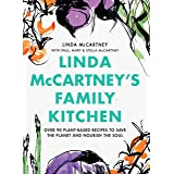Linda Mccartney's Family Kitchen: 100 Plant-based Recipes for All Occasions: Over 90 Plant-Based Recipes to Save the Planet a