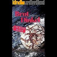 Brot backen mit Dinkel Brot selber backen: 50 gelingsichere Rezepte für Anfänger & Fortgeschrittene (Backen - die besten…