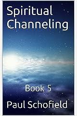 Spiritual Channeling: Book 5 Kindle Edition