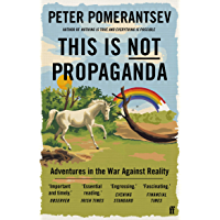 This Is Not Propaganda: Adventures in the War Against Reality (English Edition)