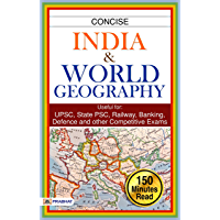 CONCISE INDIA & WORLD GEOGRAPHY Useful for: UPSC, State PSC, SSC, Railway, Banking, Defence and other Competitive Exams