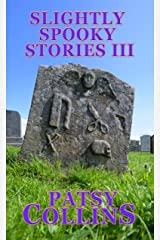 Slightly Spooky Stories III: A collection of 24 short stories Kindle Edition