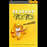 Les blagues de Toto pour adolescents - Livre d'histoires et de blagues drôles: Blagues pour enfants de tous âges à…
