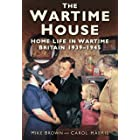 The Wartime House: Home Life in Wartime Britain 1939-1945 (English Edition)