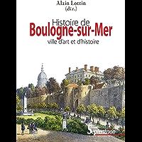 Histoire de Boulogne-sur-Mer: ville d'art et d'histoire (Histoire et Civilisations)