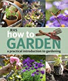 RHS How to Garden: A Practical Introduction to Gardening
