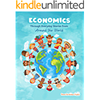Economics through Everyday Stories from around the World: An introduction to economics for children or Economics for…