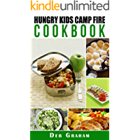 Hungry Kids Camp Fire Cookbook: easy camping recipes for scouts, families, and kids (Busy Kids, Happy Kids Book 1)