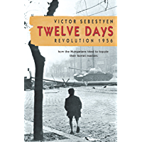 Twelve Days: Revolution 1956. How the Hungarians tried to topple their Soviet masters (English Edition)