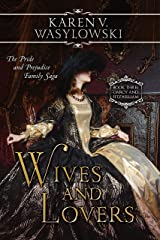 Wives and Lovers: Darcy & Fitzwilliam: The Pride and Prejudice Family Saga Kindle Edition