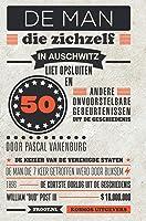 De man die zichzelf in Auschwitz liet opsluiten: en 50 andere onvoorstelbare gebeurtenissen uit de geschiedenis