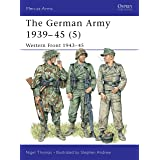 The German Army 1939–45 (5): Western Front 1943–45 (Men-at-Arms Book 336)