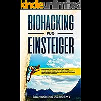 Biohacking für Einsteiger: Biohacking wie Topathleten und Profis. Mit den besten Selbstoptimierungstechniken zu mehr…