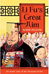 Li Fu's Great Aim: The Inside Story of the Terracotta Archer Kindle Edition