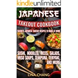 Japanese Takeout Cookbook Favorite Japanese Takeout Recipes to Make at Home: Sushi, Noodles, Rices, Salads, Miso Soups, Tempu