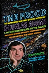 The Frood: The Authorised and Very Official History of Douglas Adams & The Hitchhiker's Guide to the Galaxy Kindle Edition